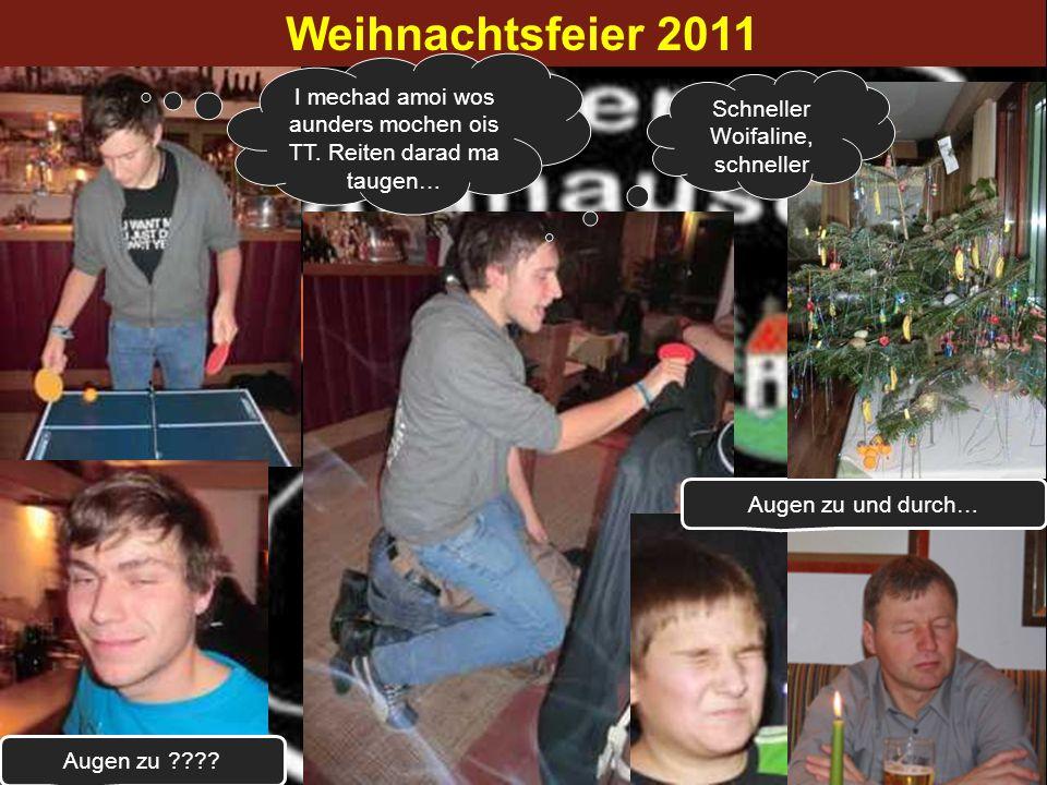 Weihnachtsfeier 2011I mechad amoi wos aunders mochen ois TT. Reiten darad ma taugen… Schneller Woifaline, schneller.