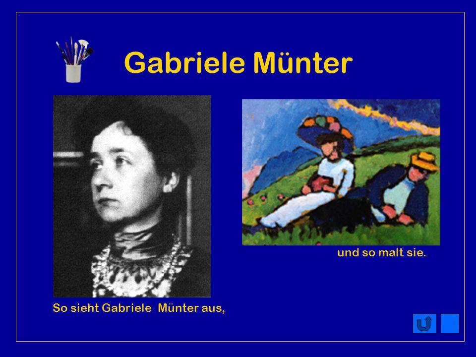 Gabriele Münter und so malt sie.. So sieht Gabriele Münter aus,