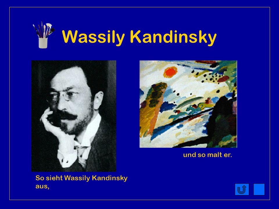 Wassily Kandinsky und so malt er. So sieht Wassily Kandinsky aus,