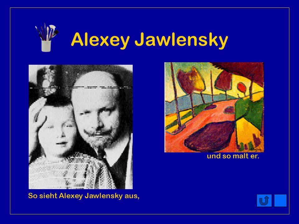 Alexey Jawlensky und so malt er. So sieht Alexey Jawlensky aus,