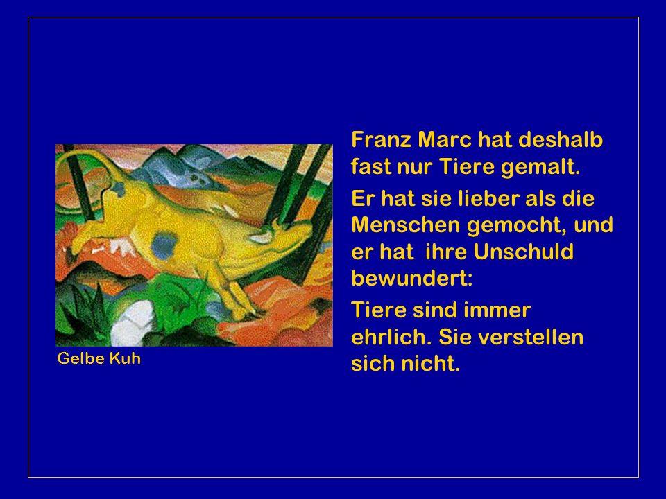 Franz Marc hat deshalb fast nur Tiere gemalt.