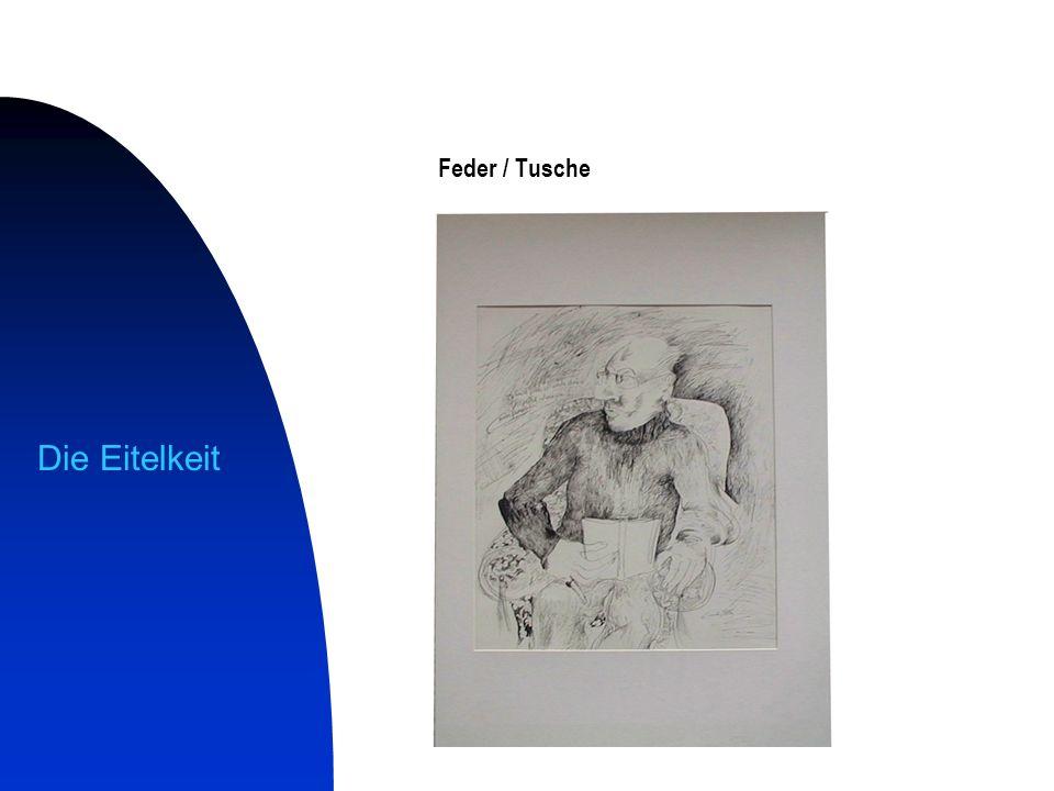 Feder / Tusche Die Eitelkeit