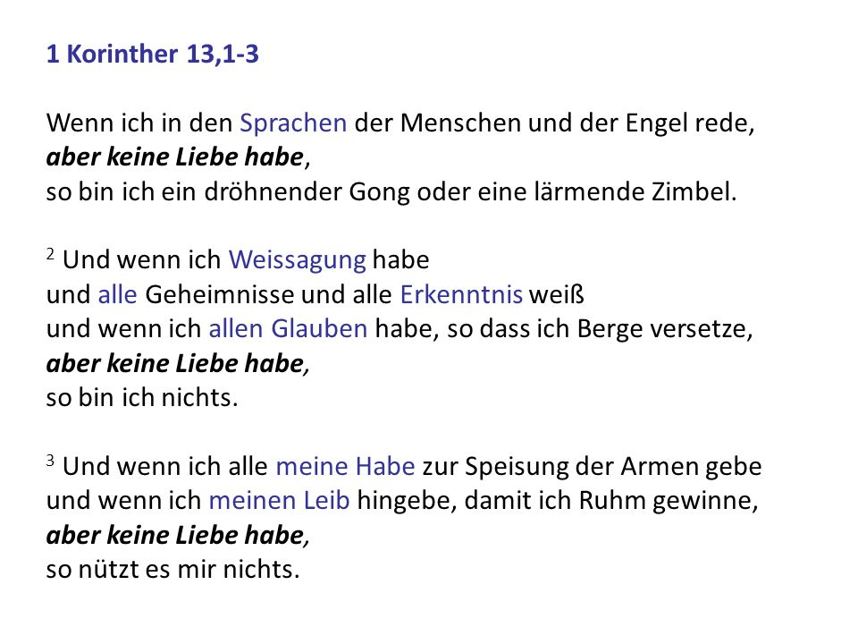 1 Korinther 13,1-3 Wenn ich in den Sprachen der Menschen und der Engel rede, aber keine Liebe habe,