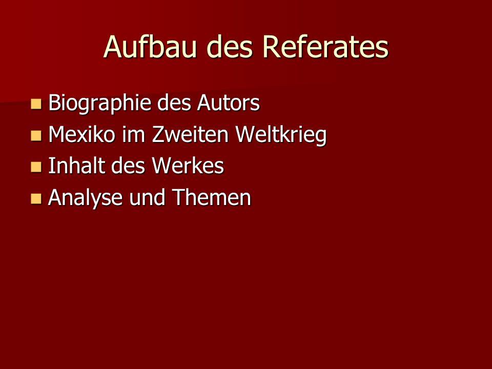 Aufbau des Referates Biographie des Autors Mexiko im Zweiten Weltkrieg