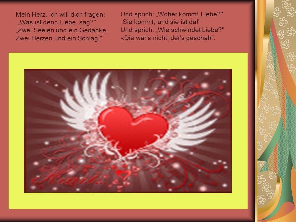 """Mein Herz, ich will dich fragen: """"Was ist denn Liebe, sag"""