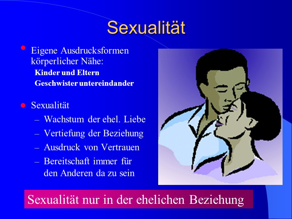 Sexualität Sexualität nur in der ehelichen Beziehung