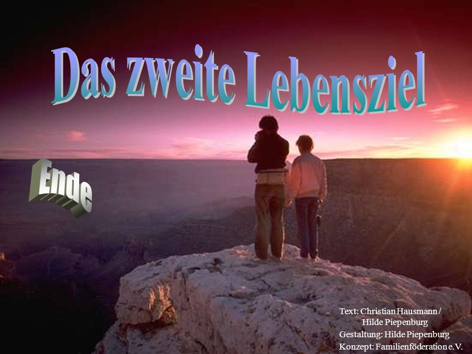 Das zweite Lebensziel Ende Text: Christian Hausmann / Hilde Piepenburg
