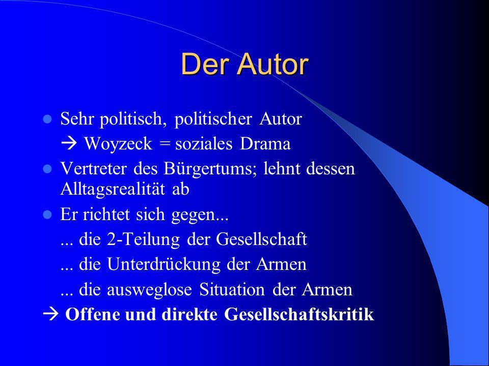 Der Autor Sehr politisch, politischer Autor  Woyzeck = soziales Drama