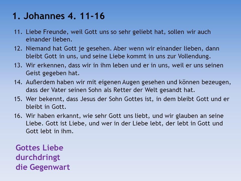 1. Johannes 4. 11-16 Gottes Liebe durchdringt die Gegenwart