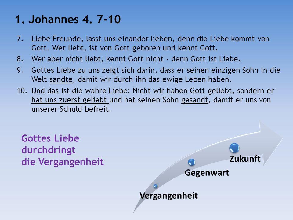 1. Johannes 4. 7-10 Vergangenheit Gegenwart Zukunft