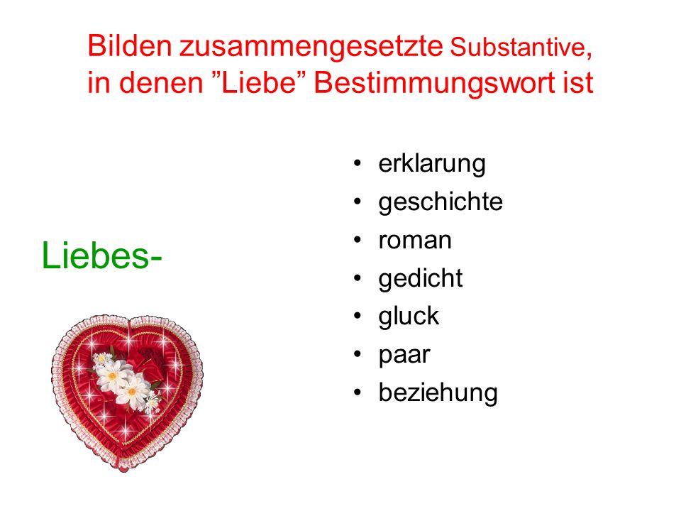 Bilden zusammengesetzte Substantive, in denen Liebe Bestimmungswort ist