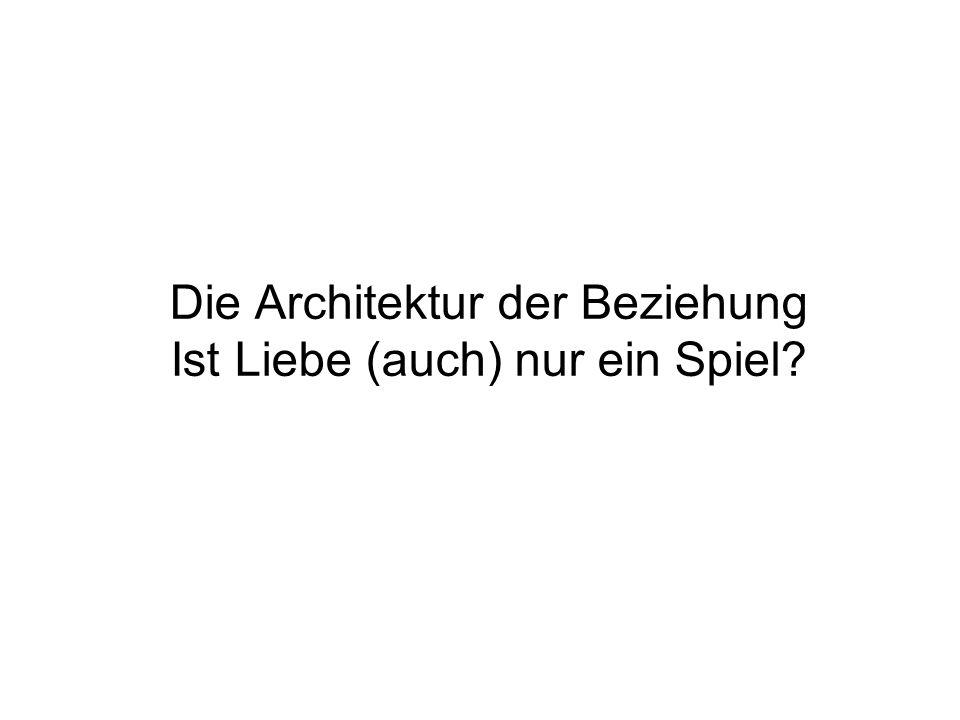 Die Architektur der Beziehung Ist Liebe (auch) nur ein Spiel