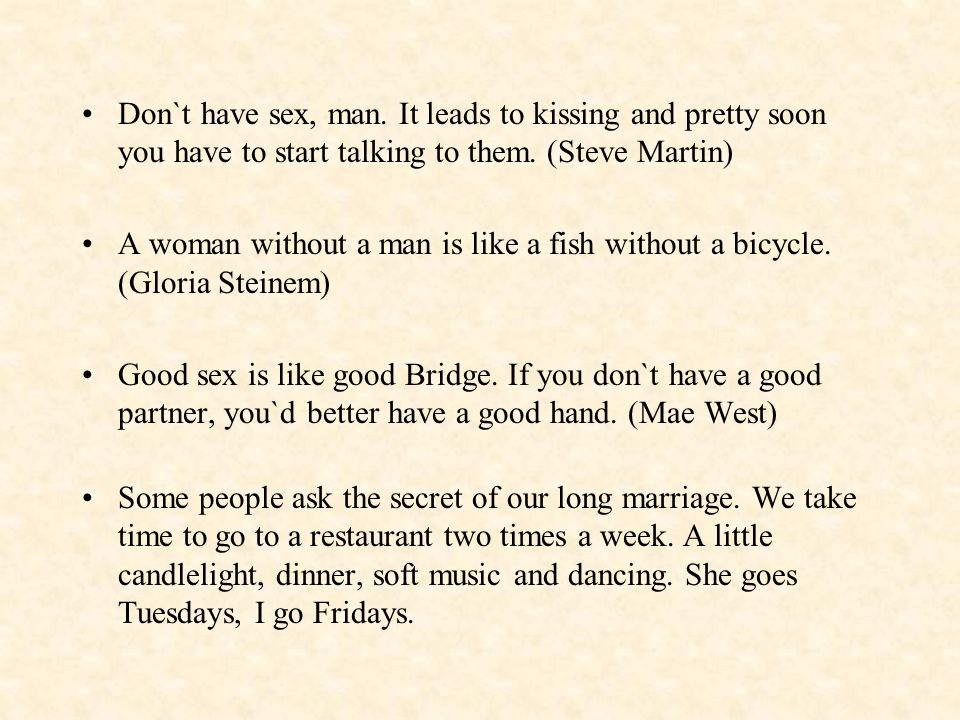 Don`t have sex, man. It leads to kissing and pretty soon you have to start talking to them. (Steve Martin)