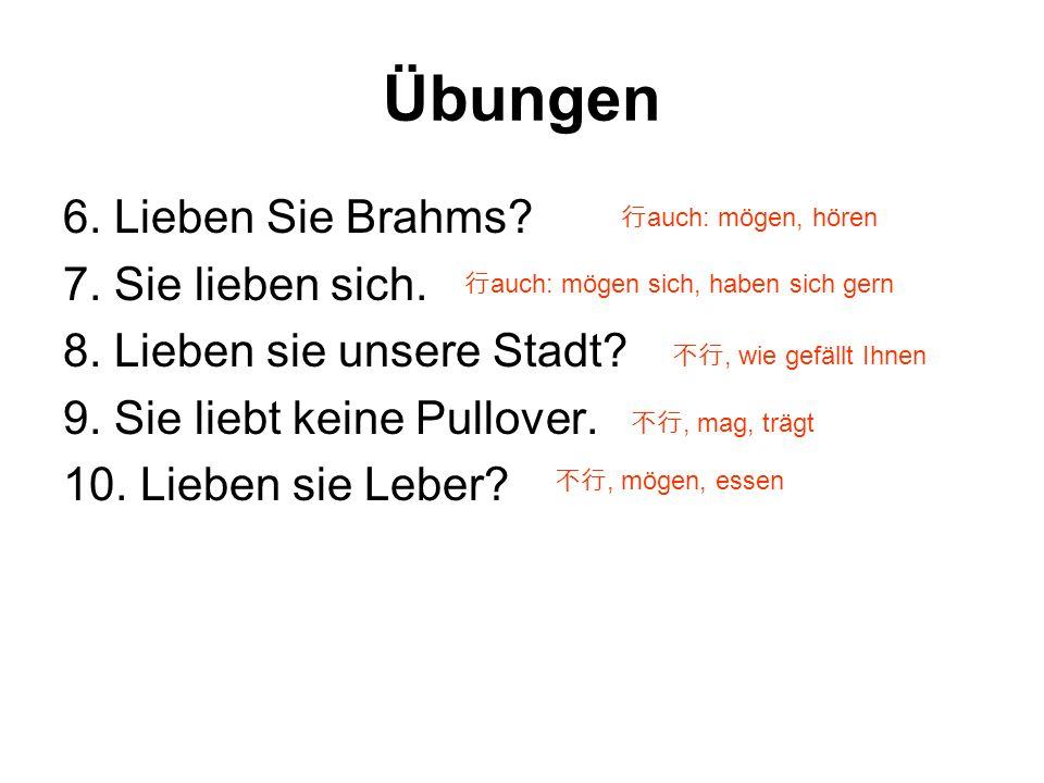 Übungen 6. Lieben Sie Brahms 7. Sie lieben sich.