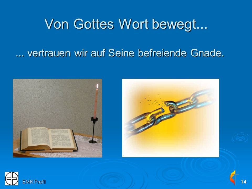 Von Gottes Wort bewegt... ... vertrauen wir auf Seine befreiende Gnade. EMK Profil