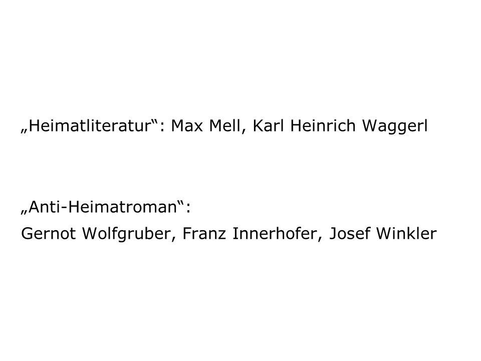 """Heimatliteratur : Max Mell, Karl Heinrich Waggerl ""Anti-Heimatroman : Gernot Wolfgruber, Franz Innerhofer, Josef Winkler"
