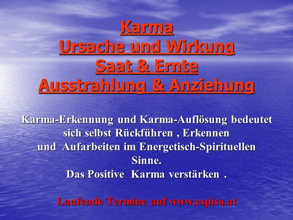 Karma Ursache und Wirkung Saat & Ernte Ausstrahlung & Anziehung Karma-Erkennung und Karma-Auflösung bedeutet sich selbst Rückführen , Erkennen und Aufarbeiten im Energetisch-Spirituellen Sinne.