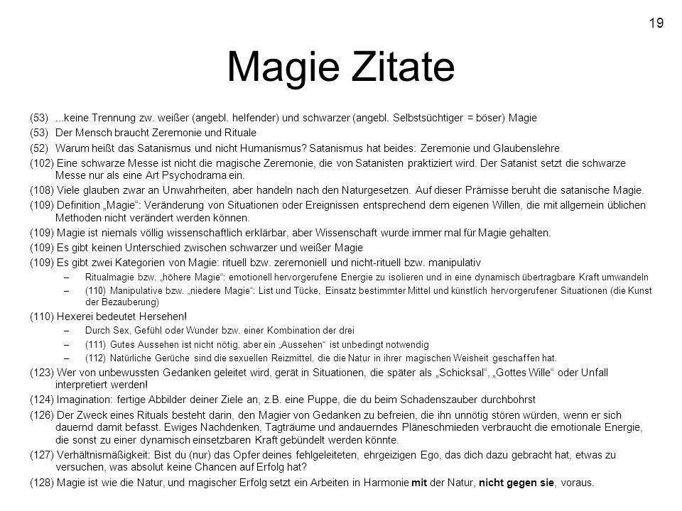 Magie Zitate (53) ...keine Trennung zw. weißer (angebl. helfender) und schwarzer (angebl. Selbstsüchtiger = böser) Magie.