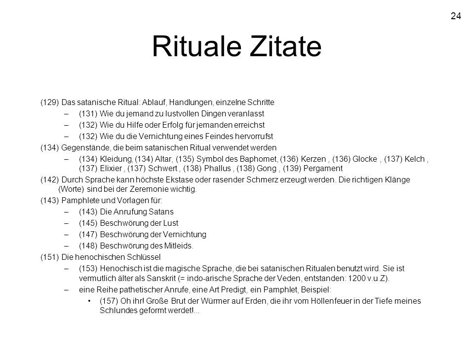 Rituale Zitate(129) Das satanische Ritual: Ablauf, Handlungen, einzelne Schritte. (131) Wie du jemand zu lustvollen Dingen veranlasst.
