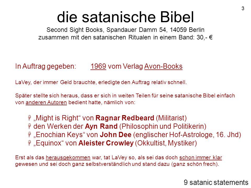 die satanische Bibel Second Sight Books, Spandauer Damm 54, 14059 Berlin zusammen mit den satanischen Ritualen in einem Band: 30,- €