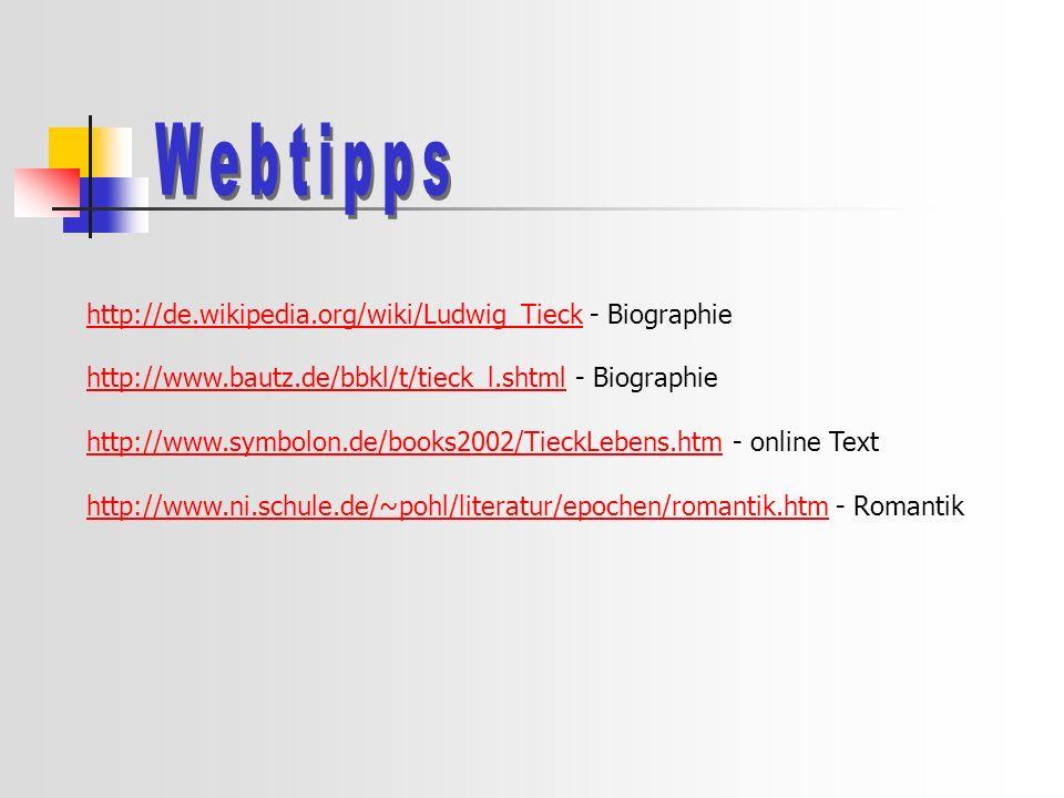Webtipps http://de.wikipedia.org/wiki/Ludwig_Tieck - Biographie