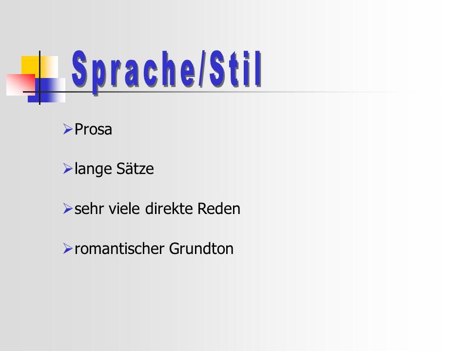 Sprache/Stil Prosa lange Sätze sehr viele direkte Reden