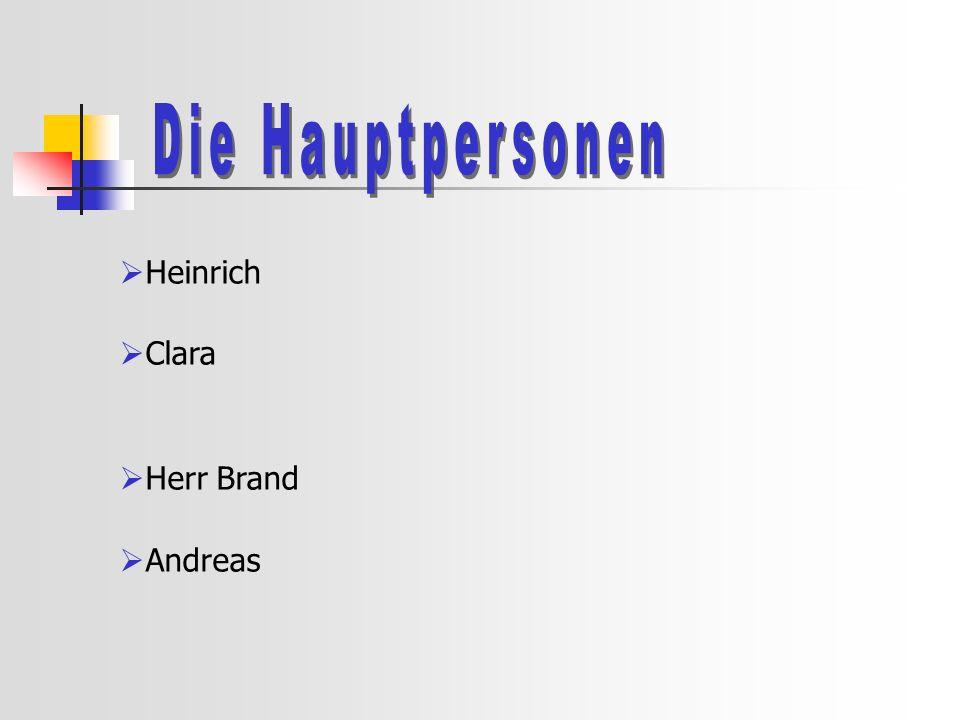 Die Hauptpersonen Heinrich Clara Herr Brand Andreas