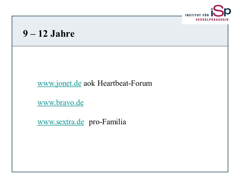 9 – 12 Jahre www.jonet.de aok Heartbeat-Forum www.bravo.de