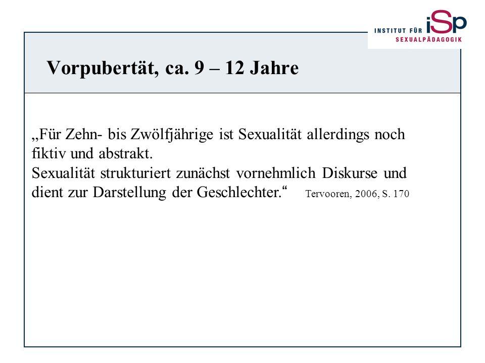 """Vorpubertät, ca. 9 – 12 Jahre """"Für Zehn- bis Zwölfjährige ist Sexualität allerdings noch. fiktiv und abstrakt."""