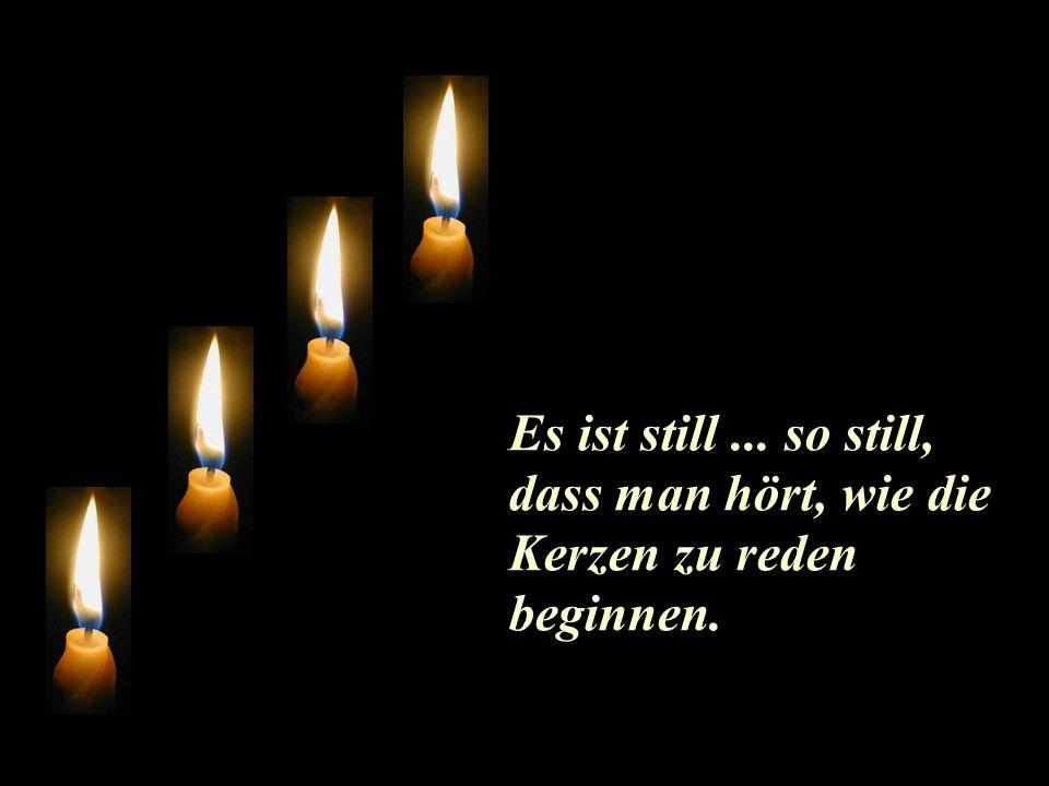 Es ist still ... so still, dass man hört, wie die Kerzen zu reden beginnen.