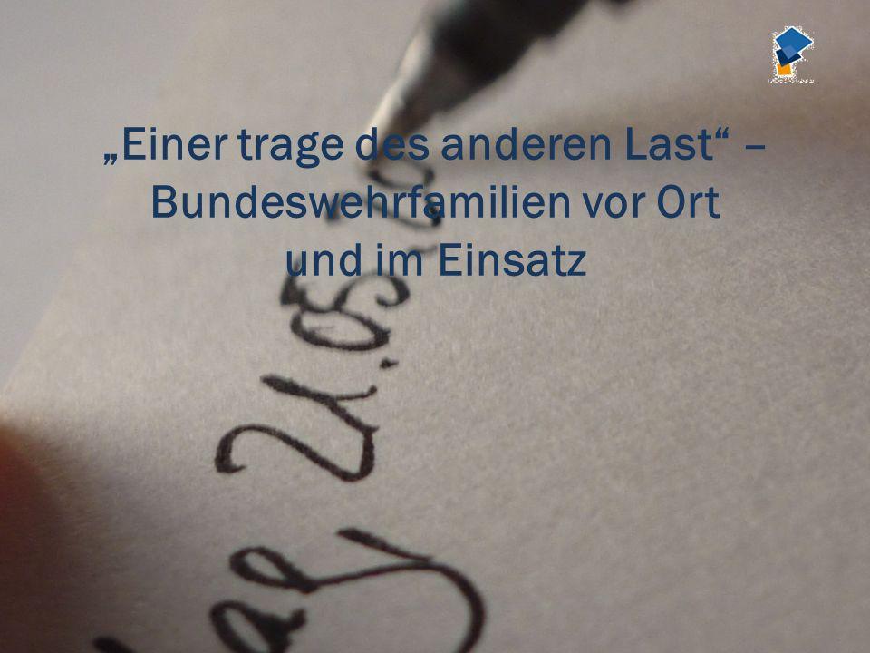 """""""Einer trage des anderen Last – Bundeswehrfamilien vor Ort und im Einsatz"""