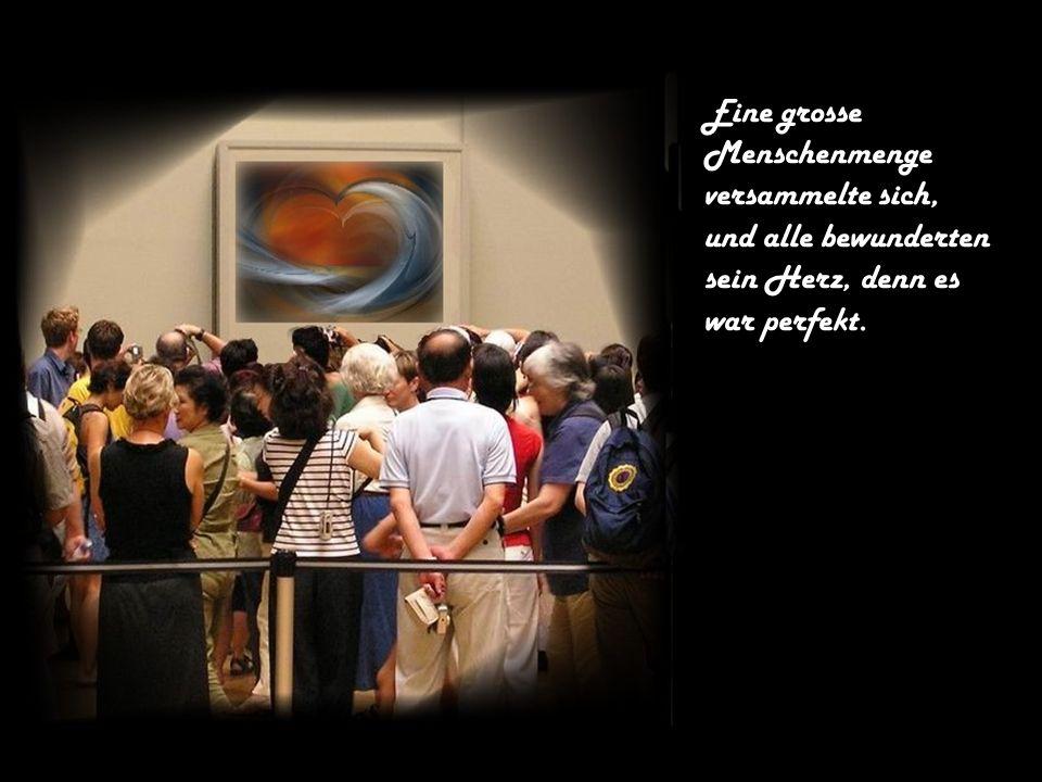 Eine grosse Menschenmenge versammelte sich, und alle bewunderten sein Herz, denn es war perfekt.