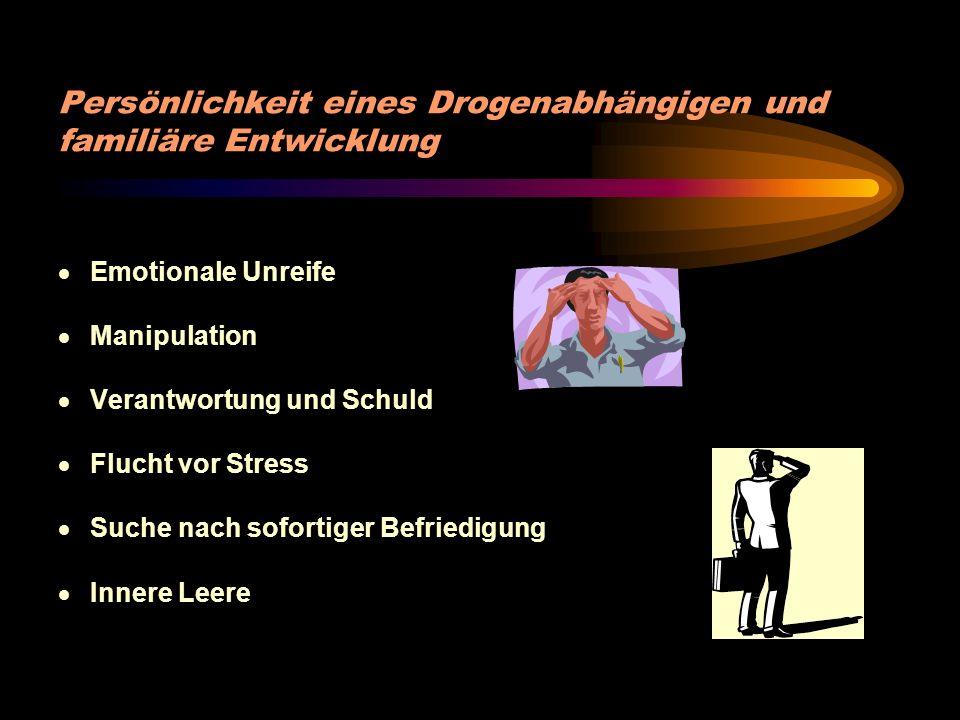 Persönlichkeit eines Drogenabhängigen und familiäre Entwicklung · Emotionale Unreife · Manipulation · Verantwortung und Schuld · Flucht vor Stress · Suche nach sofortiger Befriedigung · Innere Leere