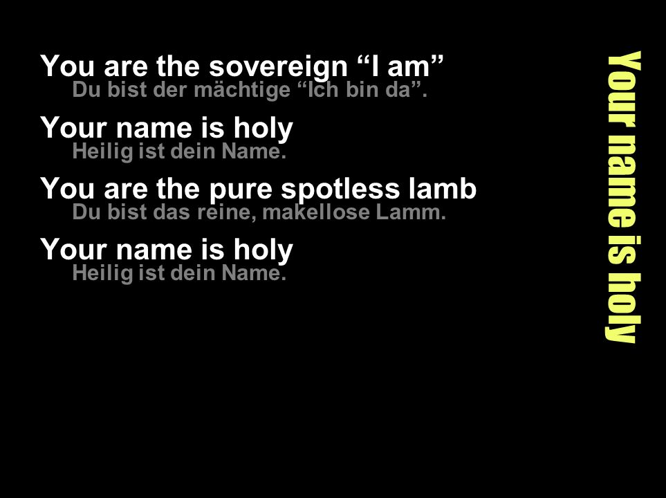 Your name is holy You are the sovereign I am Your name is holy
