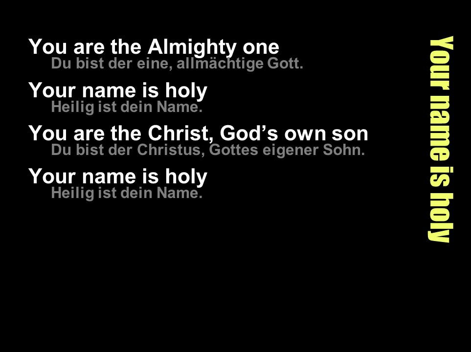 Your name is holy You are the Almighty one Your name is holy