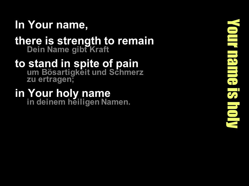 Your name is holy In Your name, there is strength to remain