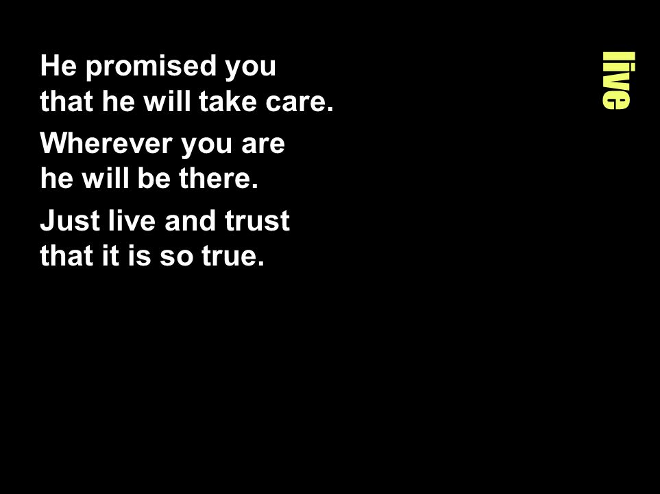 live He promised you that he will take care.