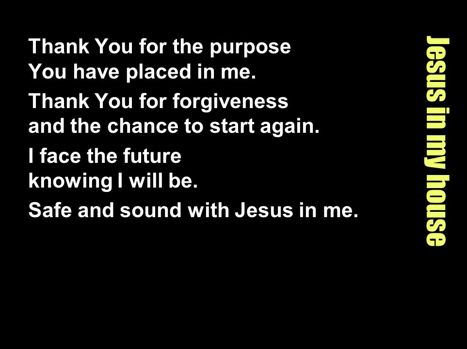 Jesus in my house Thank You for the purpose You have placed in me.