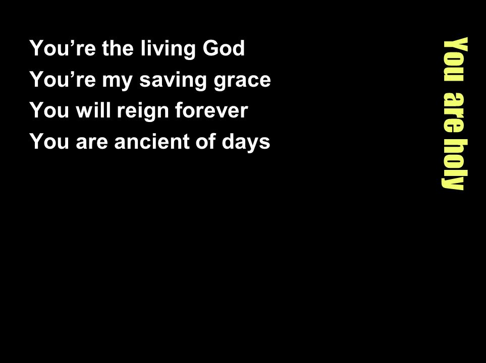 You are holy You're the living God You're my saving grace