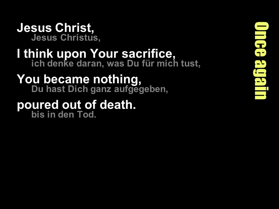 Once again Jesus Christ, I think upon Your sacrifice,