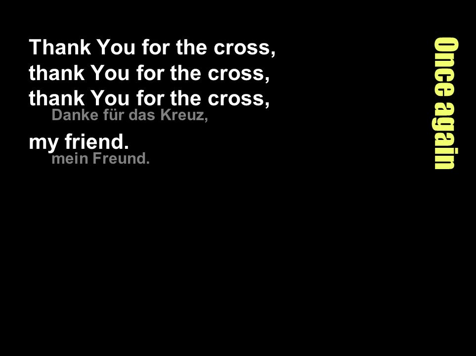 Thank You for the cross, thank You for the cross, thank You for the cross,