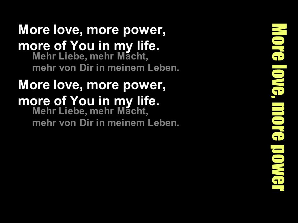 More love, more power More love, more power, more of You in my life.