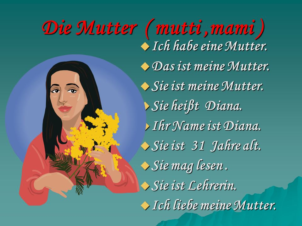 Die Mutter ( mutti ,mami )