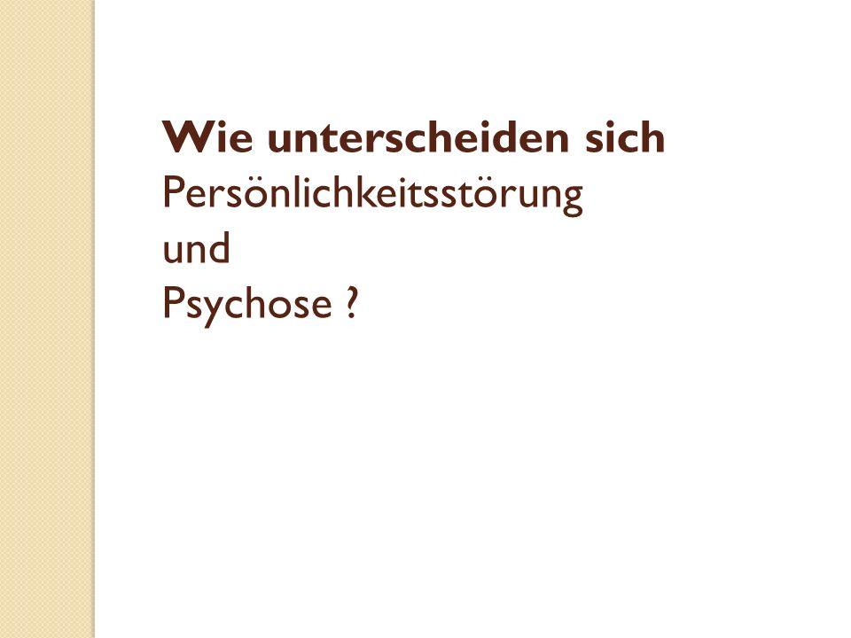 Wie unterscheiden sich Persönlichkeitsstörung und Psychose
