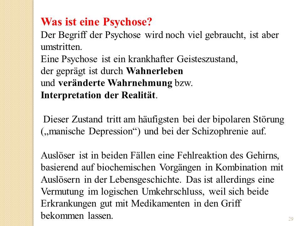 Was ist eine Psychose Der Begriff der Psychose wird noch viel gebraucht, ist aber umstritten. Eine Psychose ist ein krankhafter Geisteszustand,