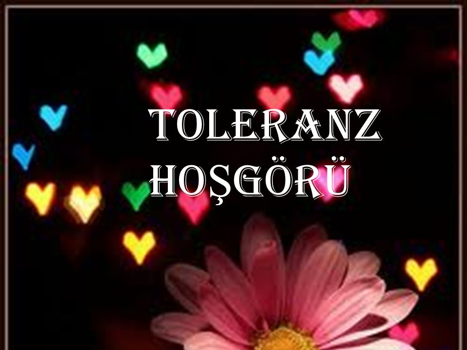 toleranz HOŞGÖRÜ
