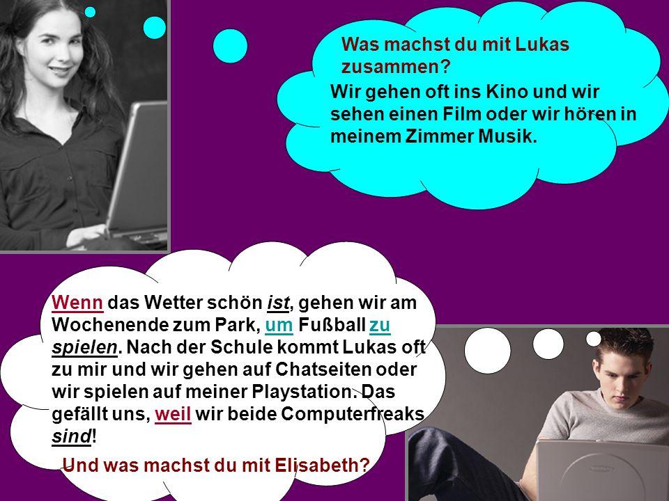 Was machst du mit Lukas zusammen