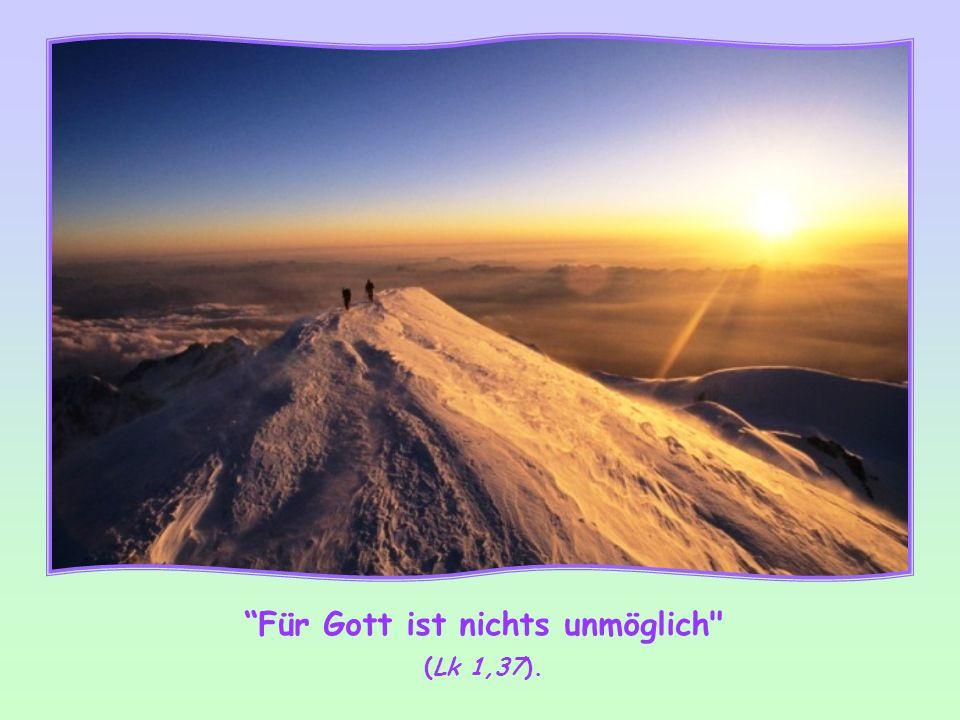 Für Gott ist nichts unmöglich (Lk 1,37).