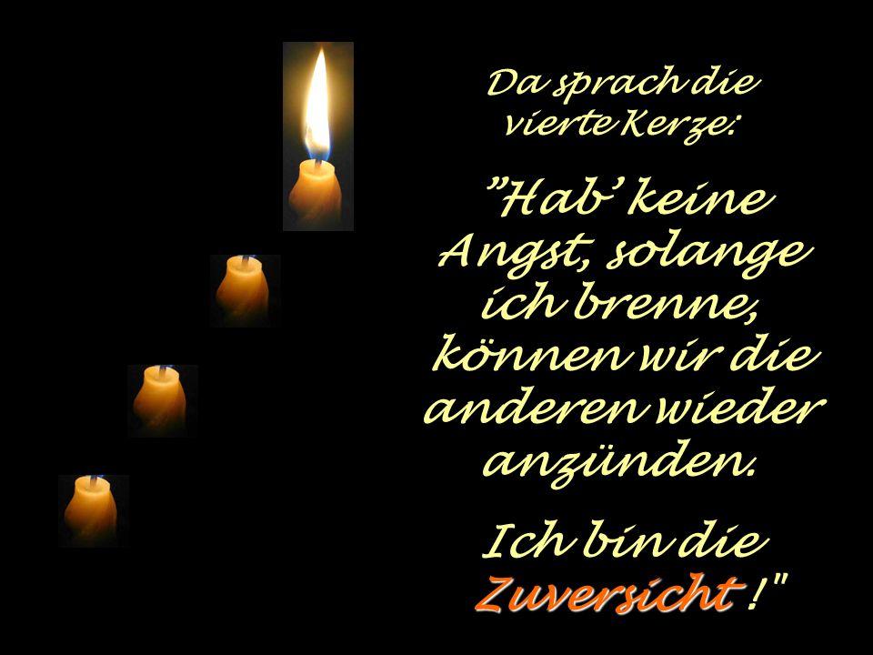 Da sprach dievierte Kerze: Hab' keine Angst, solange ich brenne, können wir die anderen wieder anzünden.