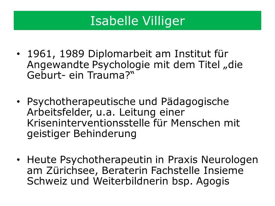 """Isabelle Villiger 1961, 1989 Diplomarbeit am Institut für Angewandte Psychologie mit dem Titel """"die Geburt- ein Trauma"""